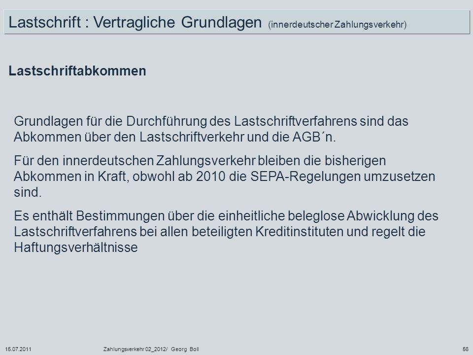 15.07.2011Zahlungsverkehr 02_2012/ Georg Boll56 Grundlagen für die Durchführung des Lastschriftverfahrens sind das Abkommen über den Lastschriftverkeh