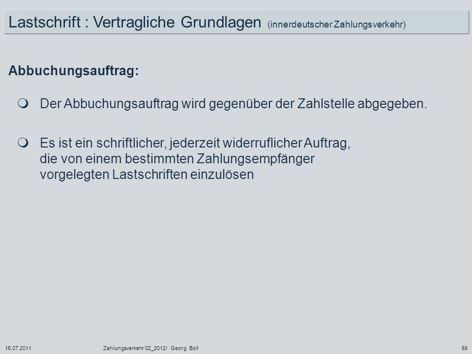 15.07.2011Zahlungsverkehr 02_2012/ Georg Boll58 Der Abbuchungsauftrag wird gegenüber der Zahlstelle abgegeben. Es ist ein schriftlicher, jederzeit wid