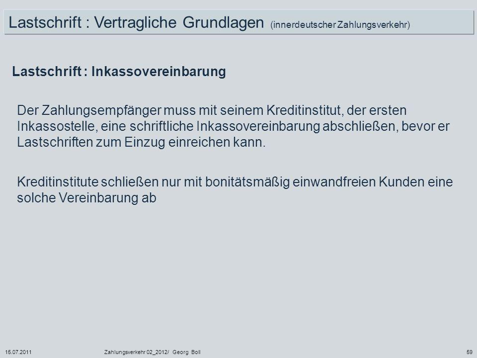 15.07.2011Zahlungsverkehr 02_2012/ Georg Boll59 Lastschrift : Inkassovereinbarung Der Zahlungsempfänger muss mit seinem Kreditinstitut, der ersten Ink