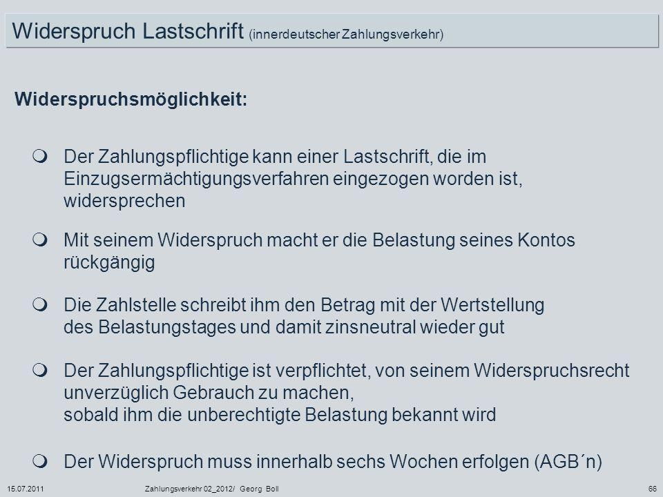 15.07.2011Zahlungsverkehr 02_2012/ Georg Boll66 Widerspruch Lastschrift (innerdeutscher Zahlungsverkehr) Widerspruchsmöglichkeit: Der Zahlungspflichti