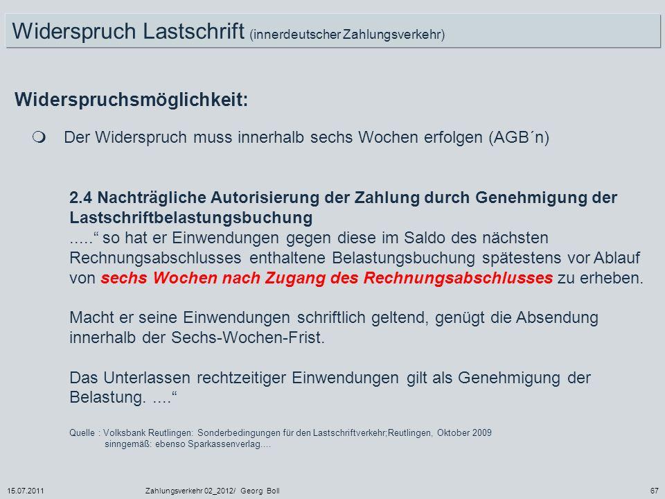 15.07.2011Zahlungsverkehr 02_2012/ Georg Boll67 Widerspruch Lastschrift (innerdeutscher Zahlungsverkehr) Widerspruchsmöglichkeit: Der Widerspruch muss