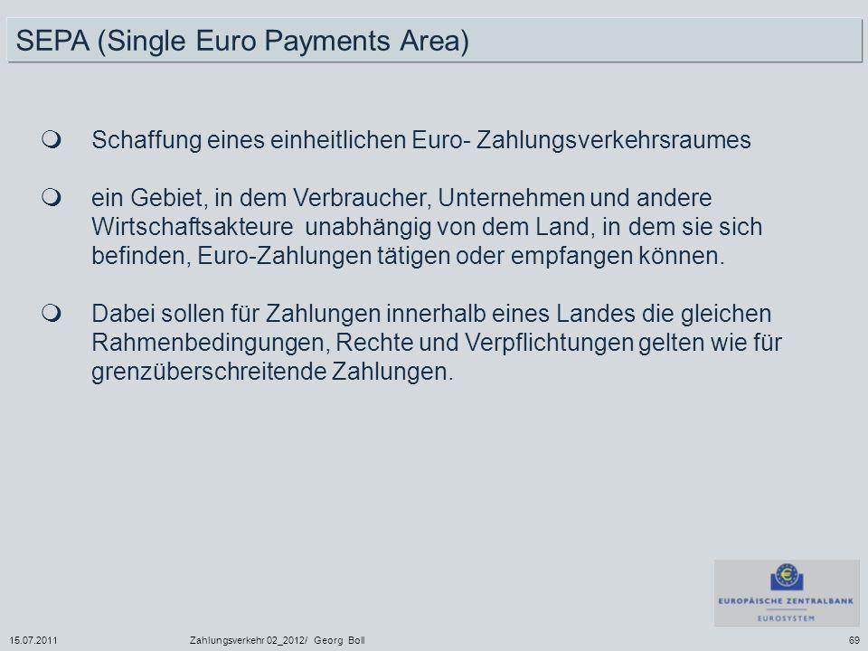 15.07.2011Zahlungsverkehr 02_2012/ Georg Boll69 SEPA (Single Euro Payments Area) Schaffung eines einheitlichen Euro- Zahlungsverkehrsraumes ein Gebiet