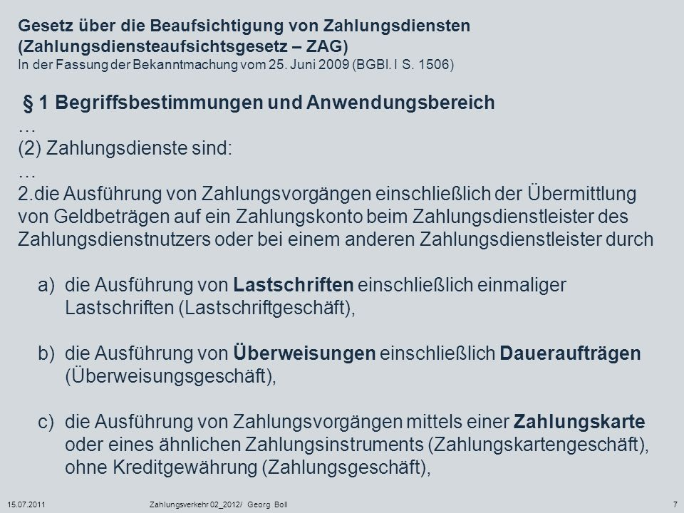 15.07.2011Zahlungsverkehr 02_2012/ Georg Boll7 Gesetz über die Beaufsichtigung von Zahlungsdiensten (Zahlungsdiensteaufsichtsgesetz – ZAG) In der Fass