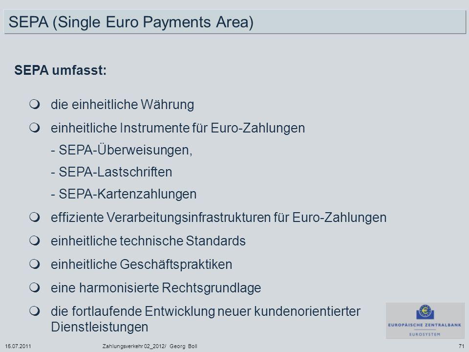15.07.2011Zahlungsverkehr 02_2012/ Georg Boll71 SEPA umfasst: die einheitliche Währung einheitliche Instrumente für Euro-Zahlungen - SEPA-Überweisunge