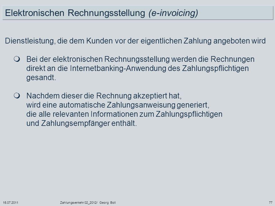 15.07.2011Zahlungsverkehr 02_2012/ Georg Boll77 Dienstleistung, die dem Kunden vor der eigentlichen Zahlung angeboten wird Bei der elektronischen Rech