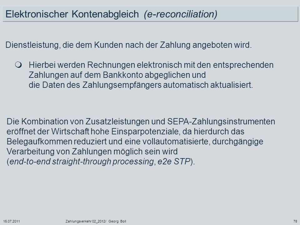 15.07.2011Zahlungsverkehr 02_2012/ Georg Boll78 Dienstleistung, die dem Kunden nach der Zahlung angeboten wird. Hierbei werden Rechnungen elektronisch