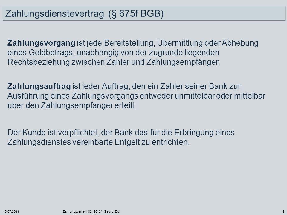 15.07.2011Zahlungsverkehr 02_2012/ Georg Boll9 Zahlungsauftrag ist jeder Auftrag, den ein Zahler seiner Bank zur Ausführung eines Zahlungsvorgangs ent