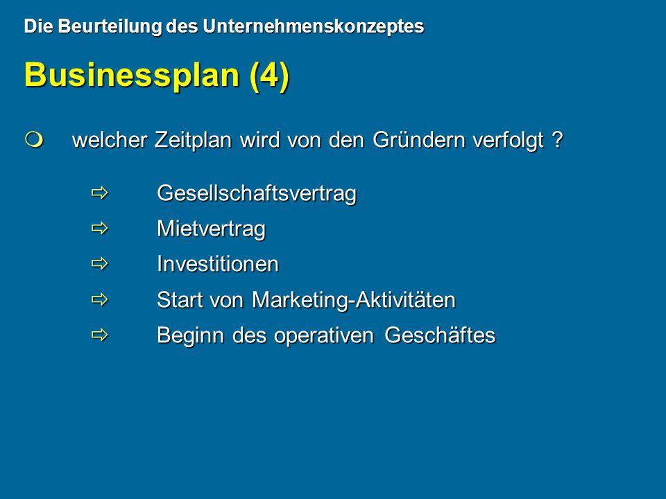 Die Beurteilung des Unternehmenskonzeptes Businessplan (4) welcher Zeitplan wird von den Gründern verfolgt ? welcher Zeitplan wird von den Gründern ve