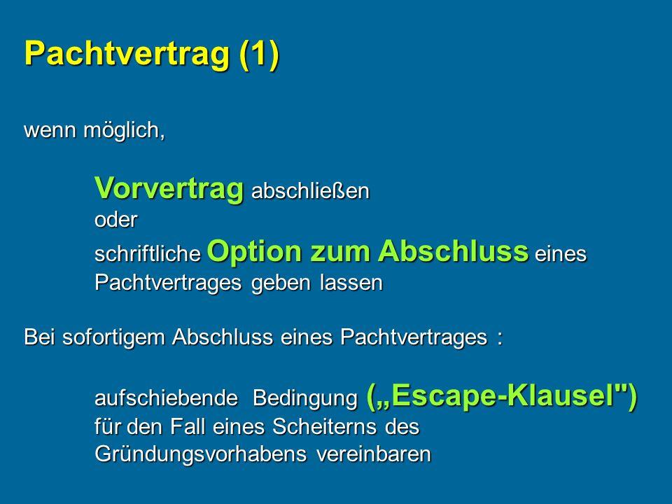 Pachtvertrag (1) wenn möglich, Vorvertrag abschließen oder schriftliche Option zum Abschluss eines Pachtvertrages geben lassen Bei sofortigem Abschlus