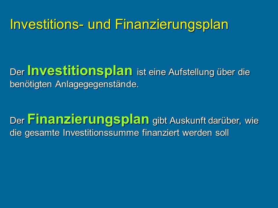 Investitions- und Finanzierungsplan Der Investitionsplan ist eine Aufstellung über die benötigten Anlagegegenstände. Der Finanzierungsplan gibt Auskun