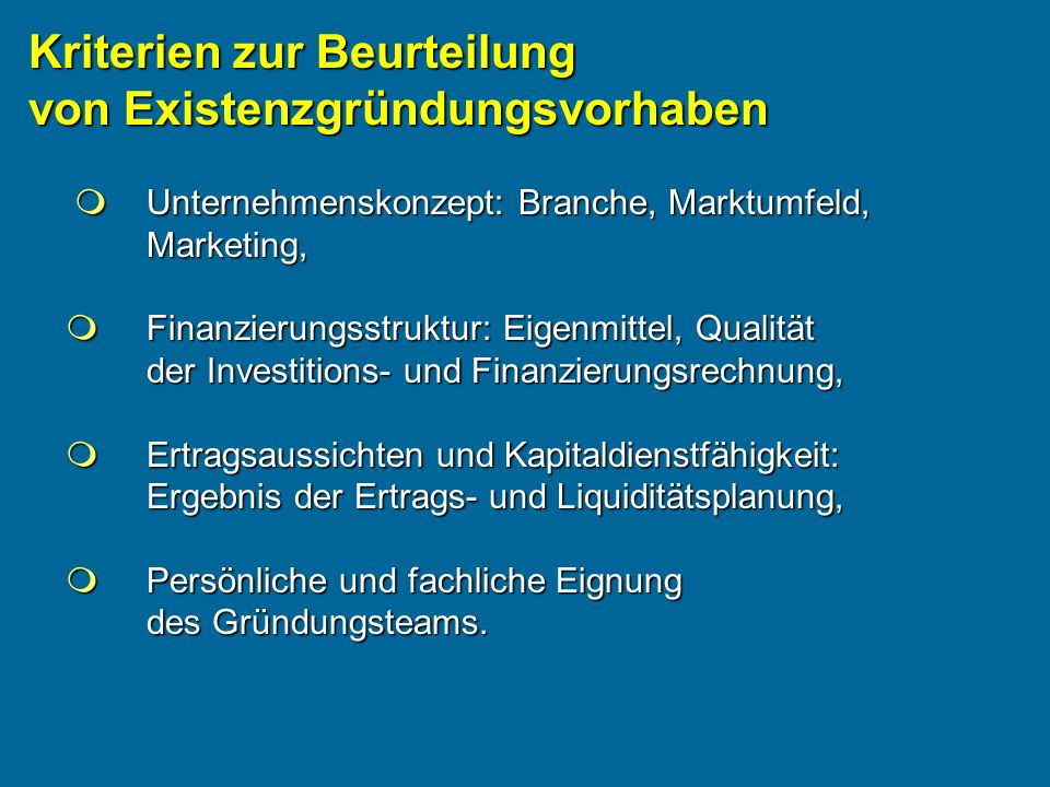 Kriterien zur Beurteilung von Existenzgründungsvorhaben Unternehmenskonzept: Branche, Marktumfeld, Marketing, Unternehmenskonzept: Branche, Marktumfel