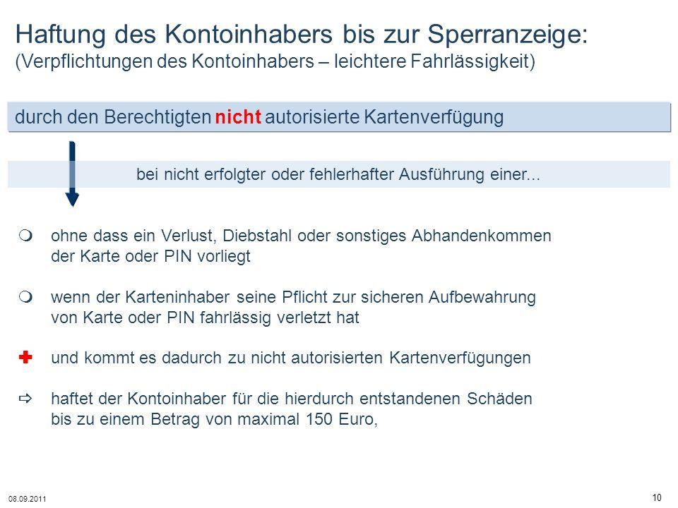 08.09.2011 10 durch den Berechtigten nicht autorisierte Kartenverfügung bei nicht erfolgter oder fehlerhafter Ausführung einer... ohne dass ein Verlus