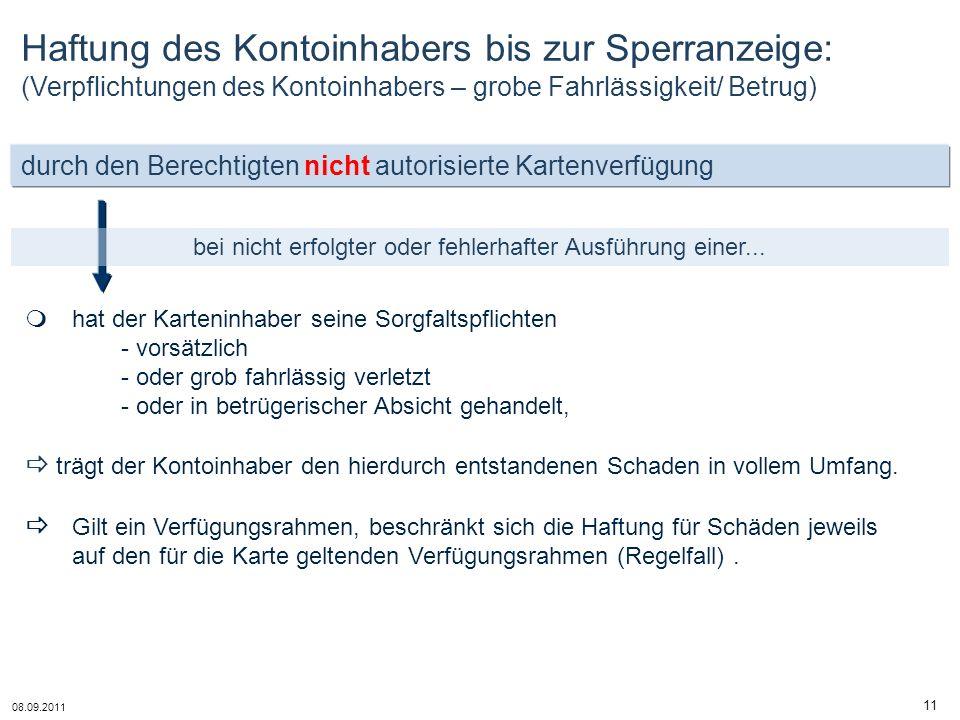 08.09.2011 11 durch den Berechtigten nicht autorisierte Kartenverfügung bei nicht erfolgter oder fehlerhafter Ausführung einer... Haftung des Kontoinh