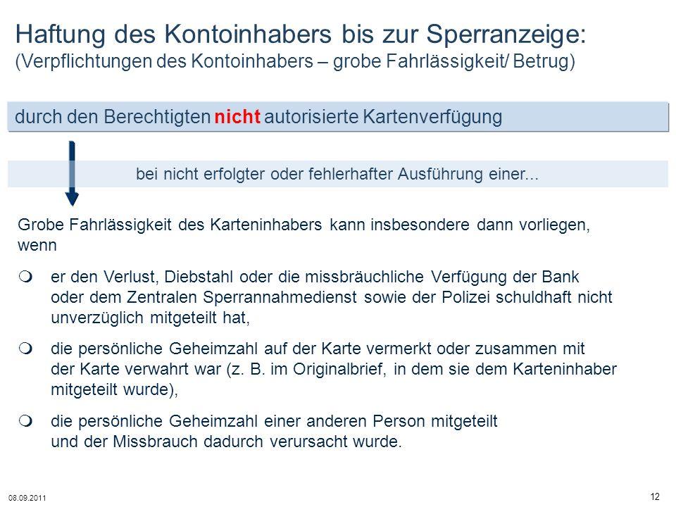 08.09.2011 12 durch den Berechtigten nicht autorisierte Kartenverfügung bei nicht erfolgter oder fehlerhafter Ausführung einer... Haftung des Kontoinh