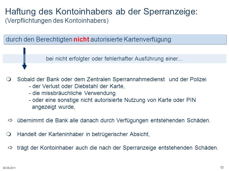 08.09.2011 13 durch den Berechtigten nicht autorisierte Kartenverfügung bei nicht erfolgter oder fehlerhafter Ausführung einer... Haftung des Kontoinh