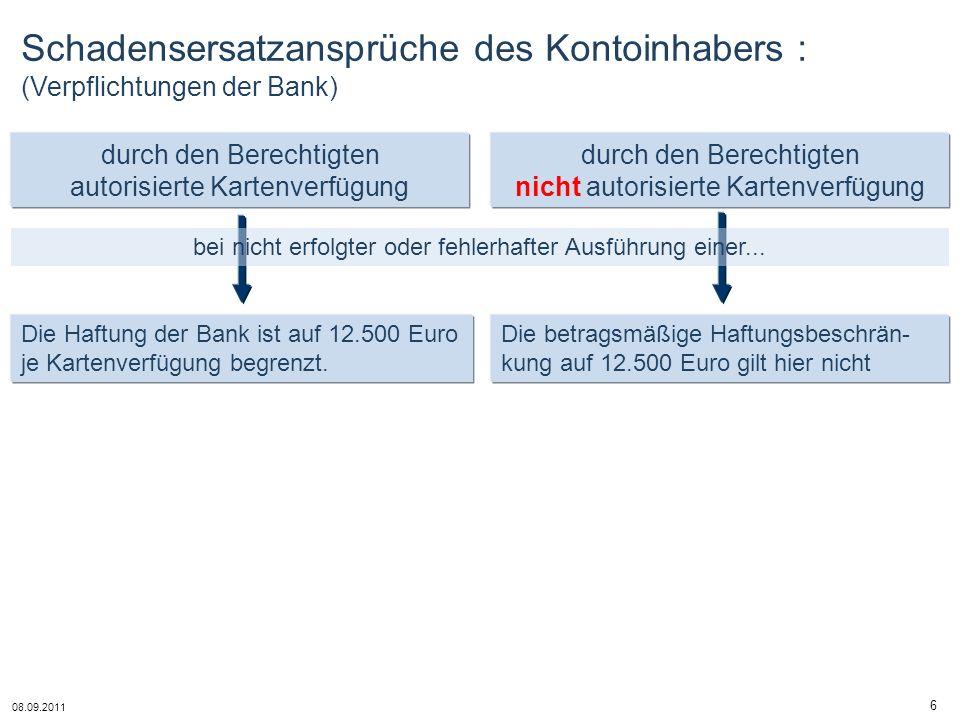 08.09.2011 7 Die betragsmäßige Haftungsbeschränkung auf 12.500 Euro gilt ebenfalls nicht : bei Vorsatz oder grober Fahrlässigkeit der Bank, für Gefahren, die die Bank besonders übernommen hat für den dem Kontoinhaber entstandenen Zinsschaden, soweit der Karteninhaber Verbraucher ist.