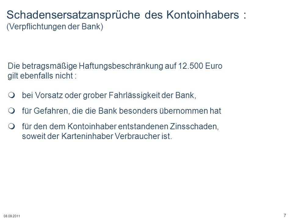 08.09.2011 7 Die betragsmäßige Haftungsbeschränkung auf 12.500 Euro gilt ebenfalls nicht : bei Vorsatz oder grober Fahrlässigkeit der Bank, für Gefahr