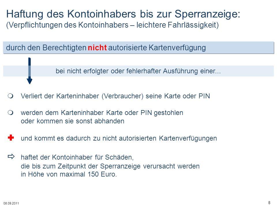08.09.2011 8 durch den Berechtigten nicht autorisierte Kartenverfügung bei nicht erfolgter oder fehlerhafter Ausführung einer... Haftung des Kontoinha