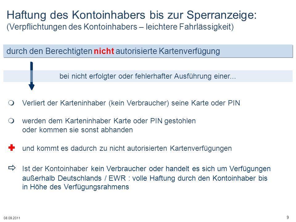 08.09.2011 9 durch den Berechtigten nicht autorisierte Kartenverfügung bei nicht erfolgter oder fehlerhafter Ausführung einer... Haftung des Kontoinha