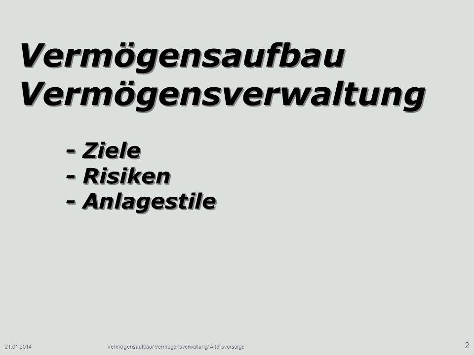 21.01.2014Vermögensaufbau/ Vermögensverwaltung/ Altersvorsorge 2 Vermögensaufbau Vermögensverwaltung - Ziele - Risiken - Anlagestile Vermögensaufbau V