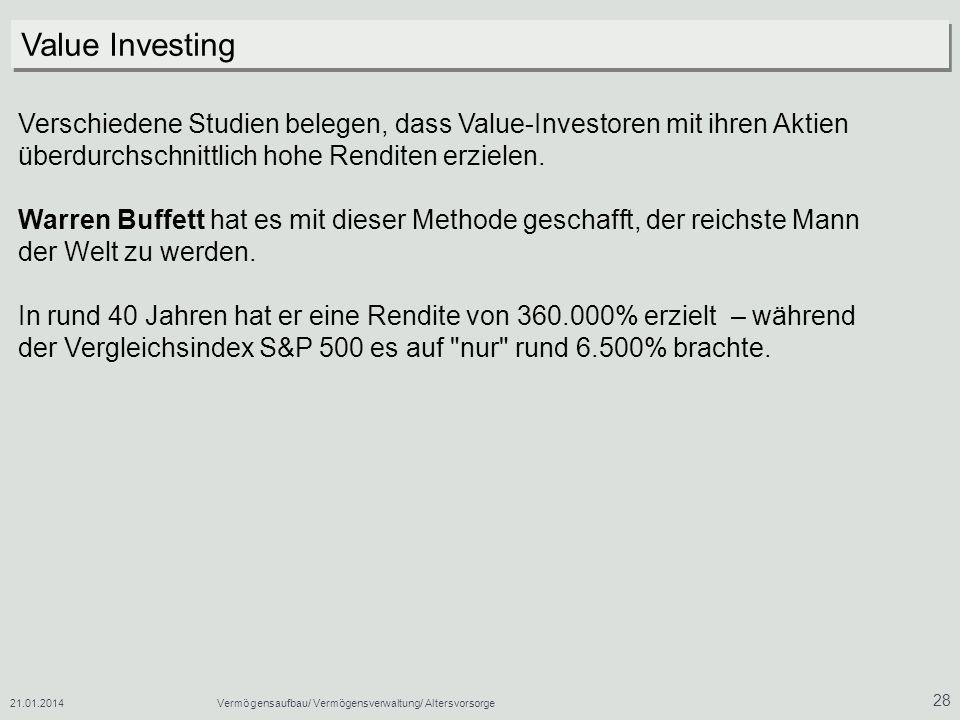 21.01.2014Vermögensaufbau/ Vermögensverwaltung/ Altersvorsorge 28 Verschiedene Studien belegen, dass Value-Investoren mit ihren Aktien überdurchschnit