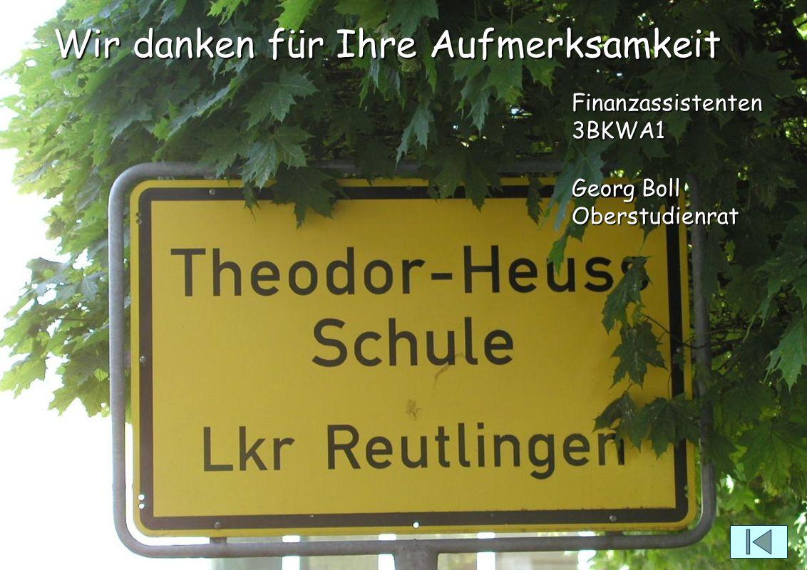 Wir danken für Ihre Aufmerksamkeit Finanzassistenten3BKWA1 Georg Boll Oberstudienrat