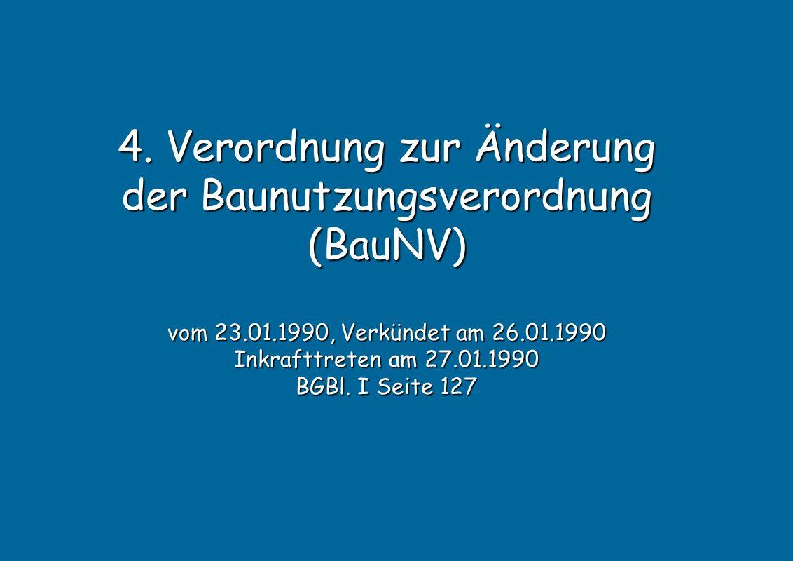 4. Verordnung zur Änderung der Baunutzungsverordnung (BauNV) vom 23.01.1990, Verkündet am 26.01.1990 Inkrafttreten am 27.01.1990 BGBl. I Seite 127