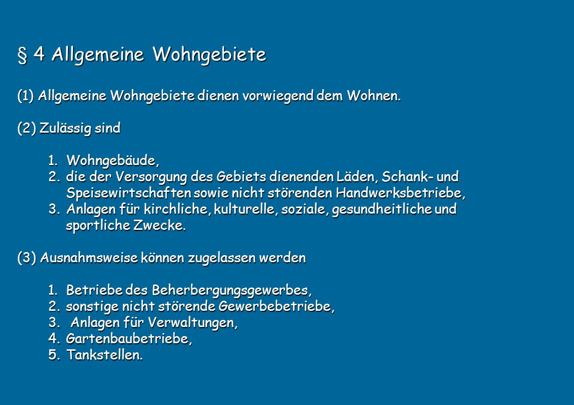 § 4 Allgemeine Wohngebiete (1) Allgemeine Wohngebiete dienen vorwiegend dem Wohnen.