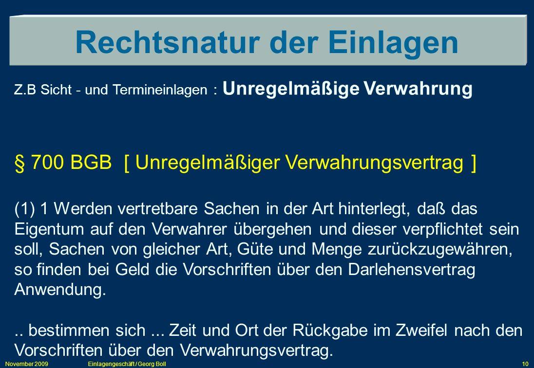 November 2009Einlagengeschäft / Georg Boll10 Rechtsnatur der Einlagen § 700 BGB [ Unregelmäßiger Verwahrungsvertrag ] (1) 1 Werden vertretbare Sachen