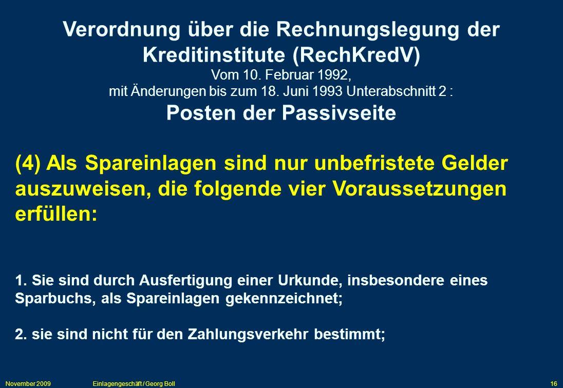 November 2009Einlagengeschäft / Georg Boll16 Verordnung über die Rechnungslegung der Kreditinstitute (RechKredV) Vom 10. Februar 1992, mit Änderungen