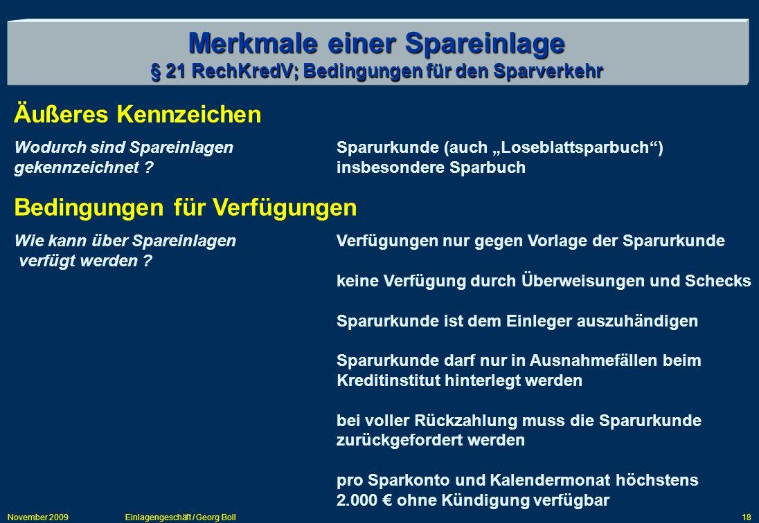 November 2009Einlagengeschäft / Georg Boll18 Merkmale einer Spareinlage § 21 RechKredV; Bedingungen für den Sparverkehr Äußeres Kennzeichen Wodurch si