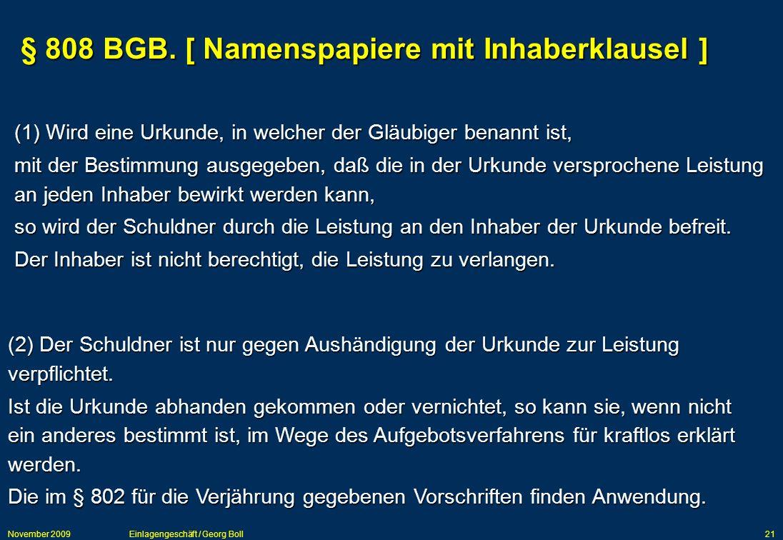 November 2009Einlagengeschäft / Georg Boll21 (1) Wird eine Urkunde, in welcher der Gläubiger benannt ist, mit der Bestimmung ausgegeben, daß die in de
