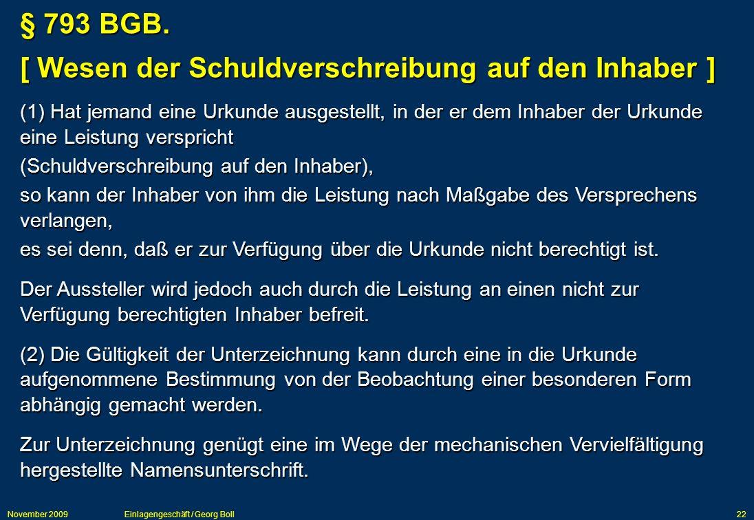 November 2009Einlagengeschäft / Georg Boll22 (1) Hat jemand eine Urkunde ausgestellt, in der er dem Inhaber der Urkunde eine Leistung verspricht (Schu
