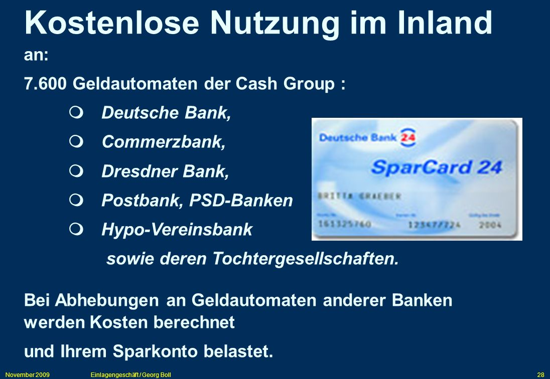 November 2009Einlagengeschäft / Georg Boll28 an: 7.600 Geldautomaten der Cash Group : Deutsche Bank, Commerzbank, Dresdner Bank, Postbank, PSD-Banken
