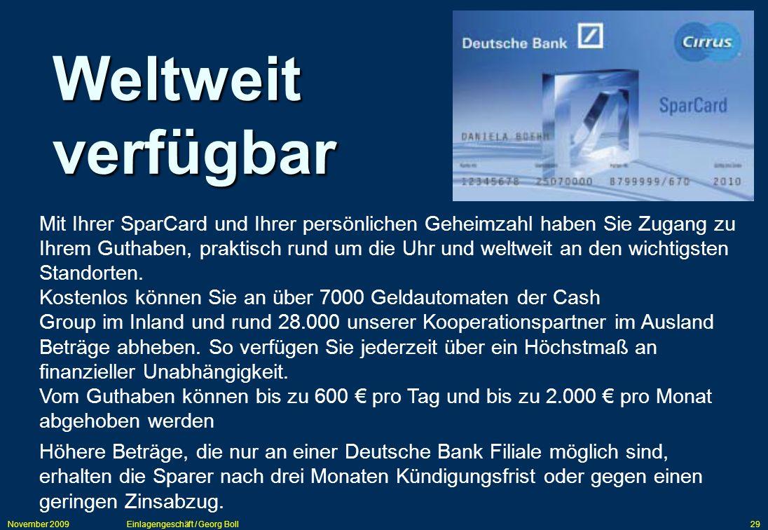 November 2009Einlagengeschäft / Georg Boll29 Mit Ihrer SparCard und Ihrer persönlichen Geheimzahl haben Sie Zugang zu Ihrem Guthaben, praktisch rund u