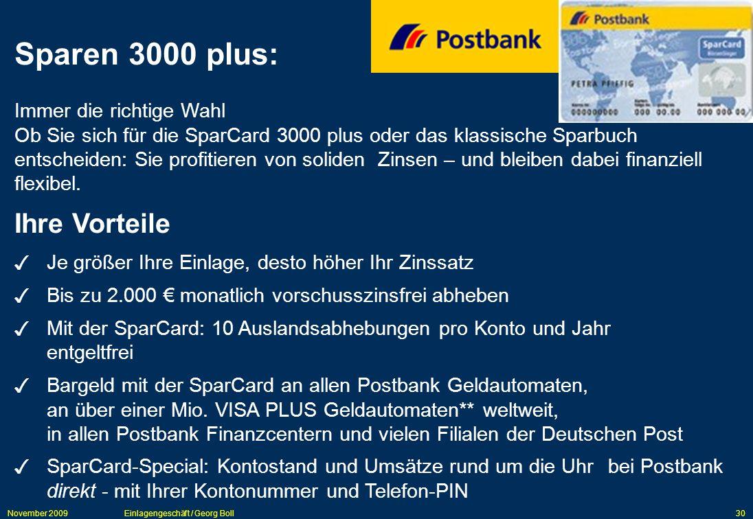 November 2009Einlagengeschäft / Georg Boll30 Sparen 3000 plus: Immer die richtige Wahl Ob Sie sich für die SparCard 3000 plus oder das klassische Spar