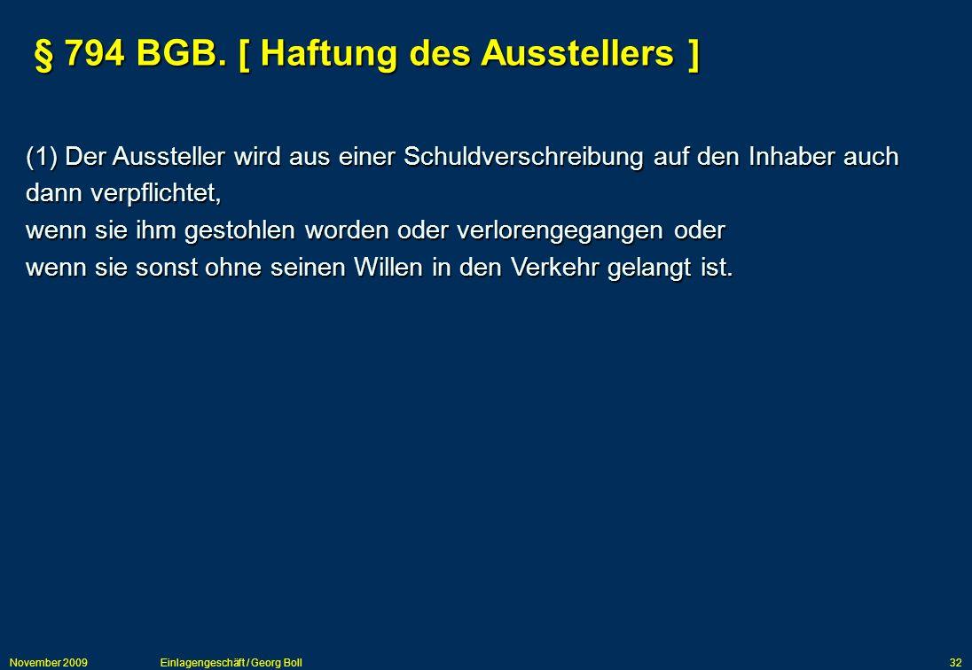 November 2009Einlagengeschäft / Georg Boll32 § 794 BGB. [ Haftung des Ausstellers ] (1) Der Aussteller wird aus einer Schuldverschreibung auf den Inha
