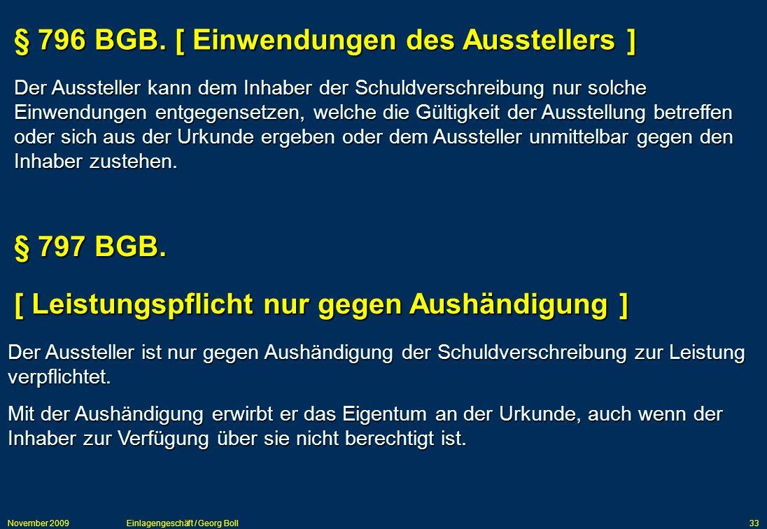 November 2009Einlagengeschäft / Georg Boll33 Der Aussteller ist nur gegen Aushändigung der Schuldverschreibung zur Leistung verpflichtet. Mit der Aush