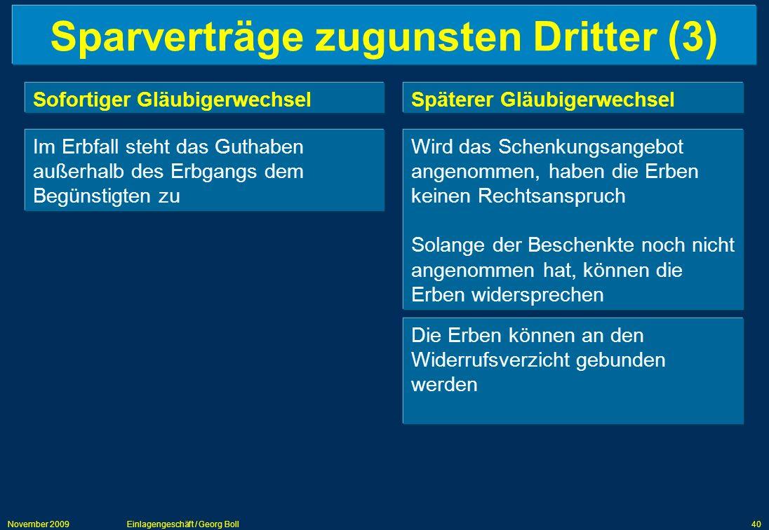 November 2009Einlagengeschäft / Georg Boll40 Sparverträge zugunsten Dritter (3) Sofortiger GläubigerwechselSpäterer Gläubigerwechsel Im Erbfall steht