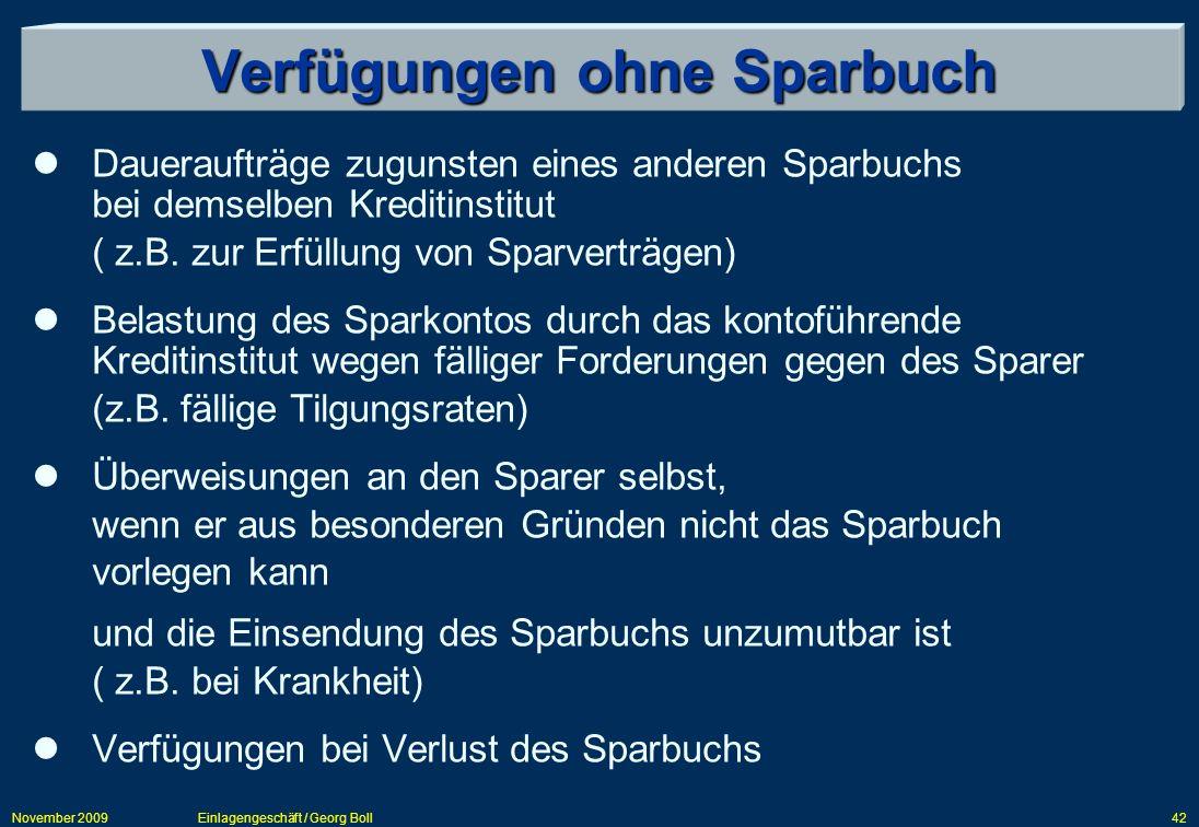 November 2009Einlagengeschäft / Georg Boll42 Verfügungen ohne Sparbuch Daueraufträge zugunsten eines anderen Sparbuchs bei demselben Kreditinstitut (