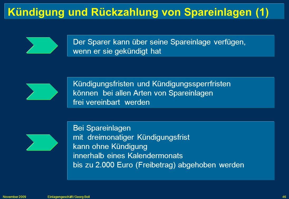 November 2009Einlagengeschäft / Georg Boll46 Kündigung und Rückzahlung von Spareinlagen (1) Der Sparer kann über seine Spareinlage verfügen, wenn er s