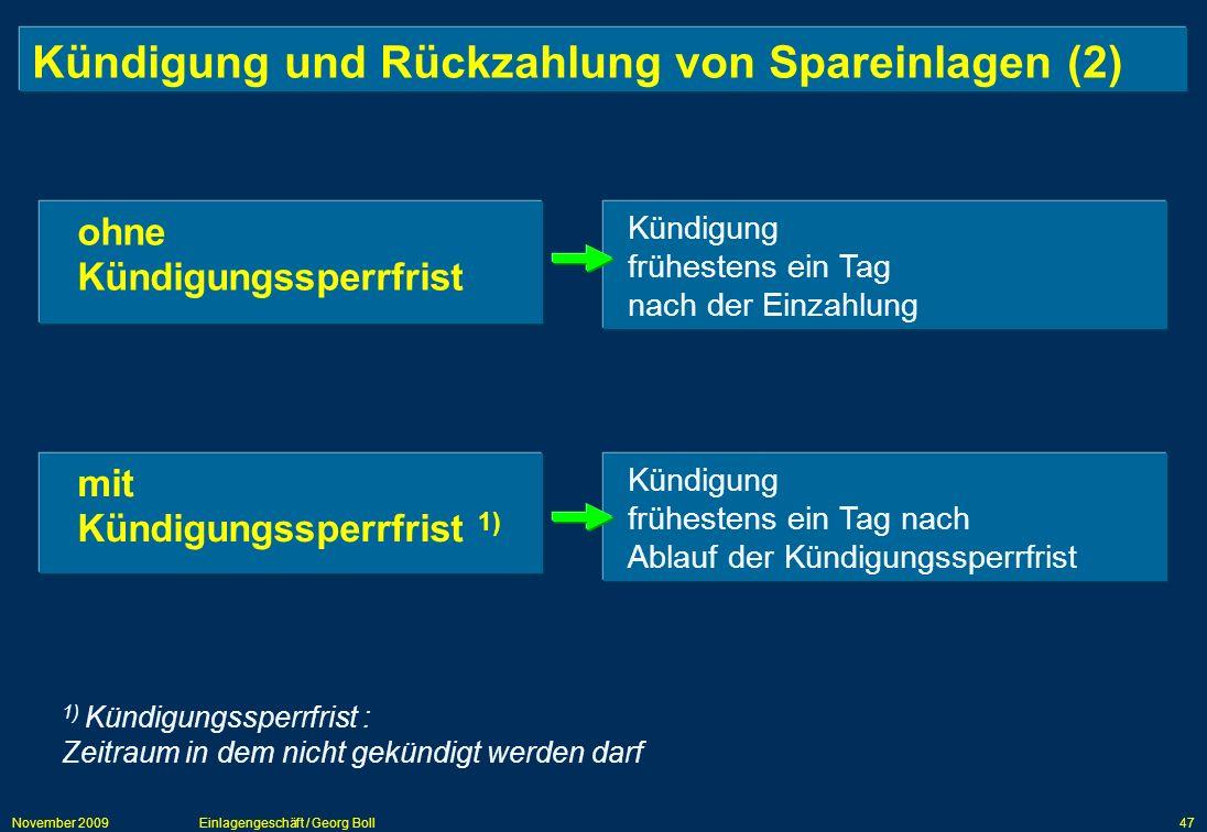 November 2009Einlagengeschäft / Georg Boll47 Kündigung und Rückzahlung von Spareinlagen (2) ohne Kündigungssperrfrist mit Kündigungssperrfrist 1) Künd
