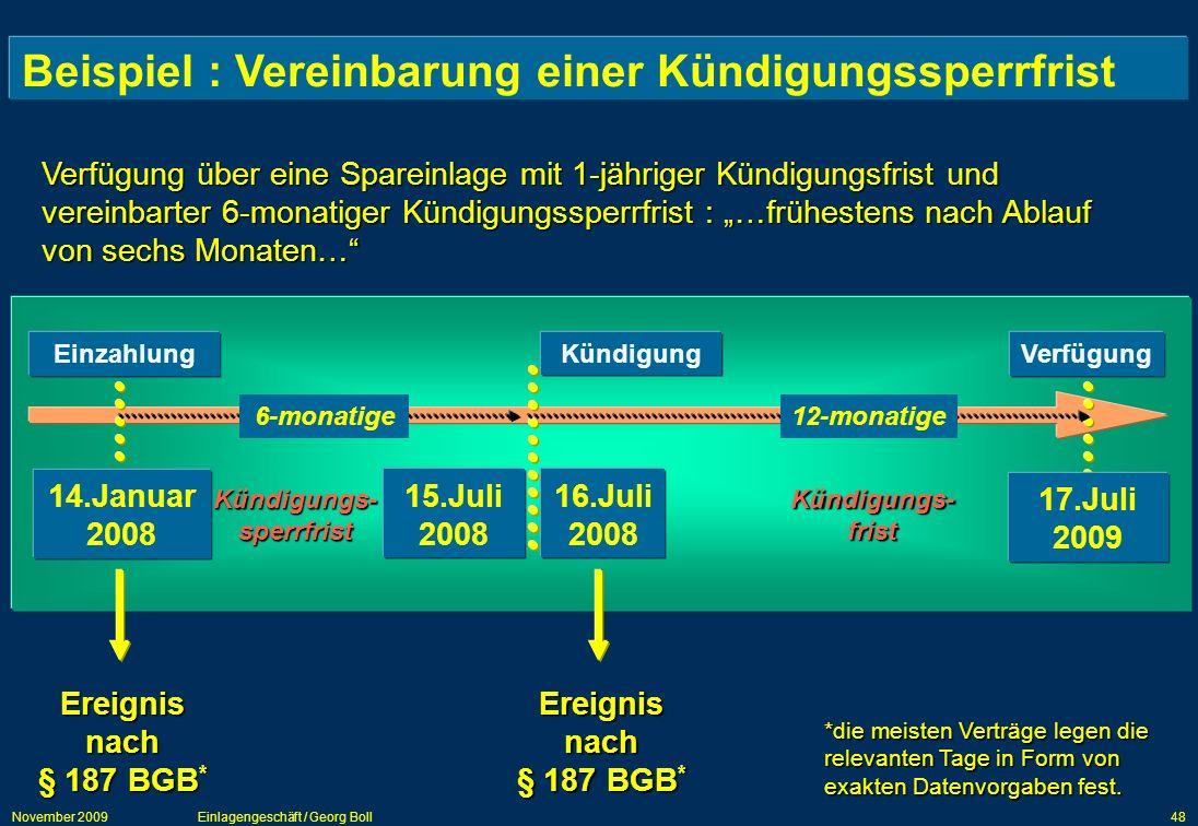 November 2009Einlagengeschäft / Georg Boll48 Beispiel : Vereinbarung einer Kündigungssperrfrist Verfügung über eine Spareinlage mit 1-jähriger Kündigu