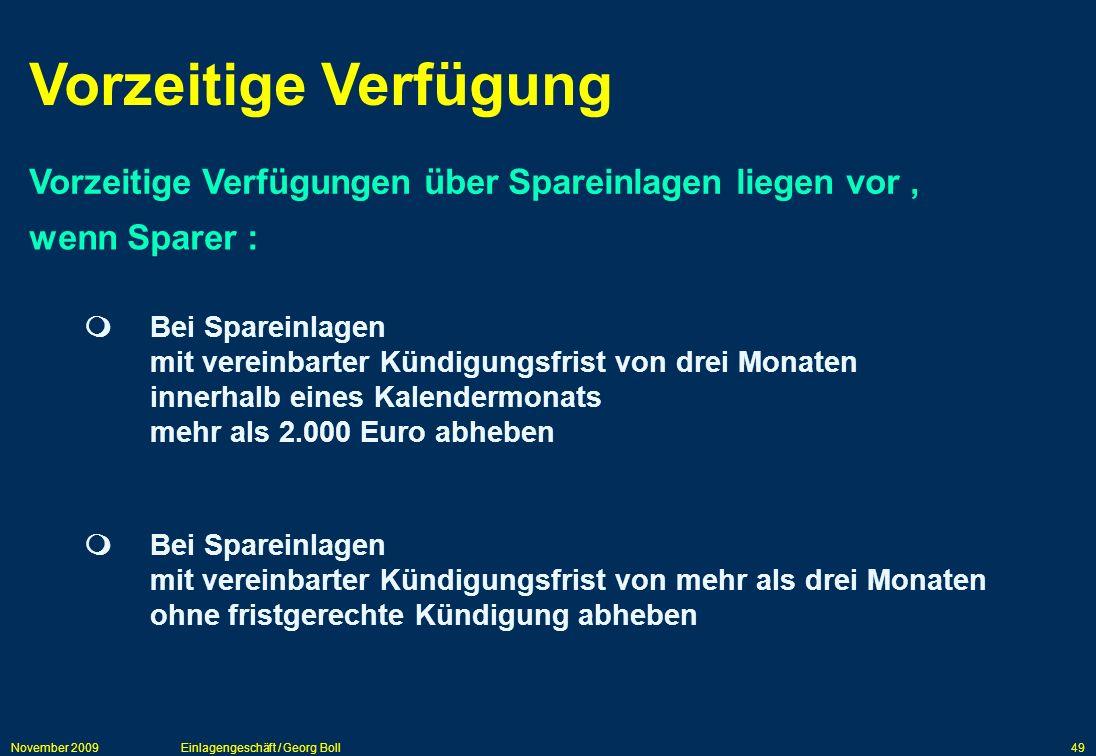 November 2009Einlagengeschäft / Georg Boll49 Vorzeitige Verfügung Vorzeitige Verfügungen über Spareinlagen liegen vor, wenn Sparer : Bei Spareinlagen