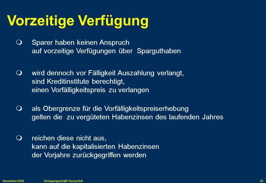 November 2009Einlagengeschäft / Georg Boll50 Vorzeitige Verfügung Sparer haben keinen Anspruch auf vorzeitige Verfügungen über Sparguthaben wird denno