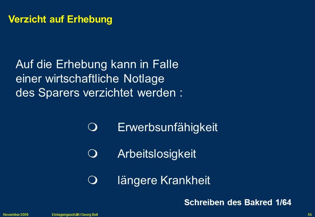 November 2009Einlagengeschäft / Georg Boll55 Verzicht auf Erhebung Schreiben des Bakred 1/64 Auf die Erhebung kann in Falle einer wirtschaftliche Notl