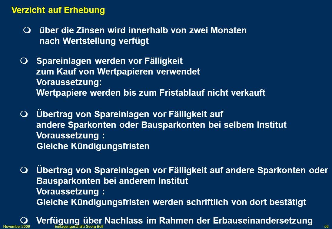 November 2009Einlagengeschäft / Georg Boll56 Verzicht auf Erhebung über die Zinsen wird innerhalb von zwei Monaten nach Wertstellung verfügt Spareinla