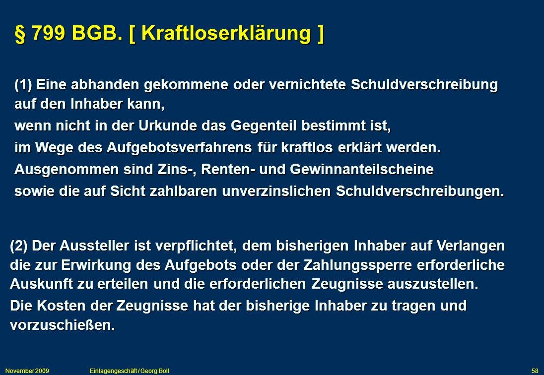 November 2009Einlagengeschäft / Georg Boll58 (1) Eine abhanden gekommene oder vernichtete Schuldverschreibung auf den Inhaber kann, wenn nicht in der