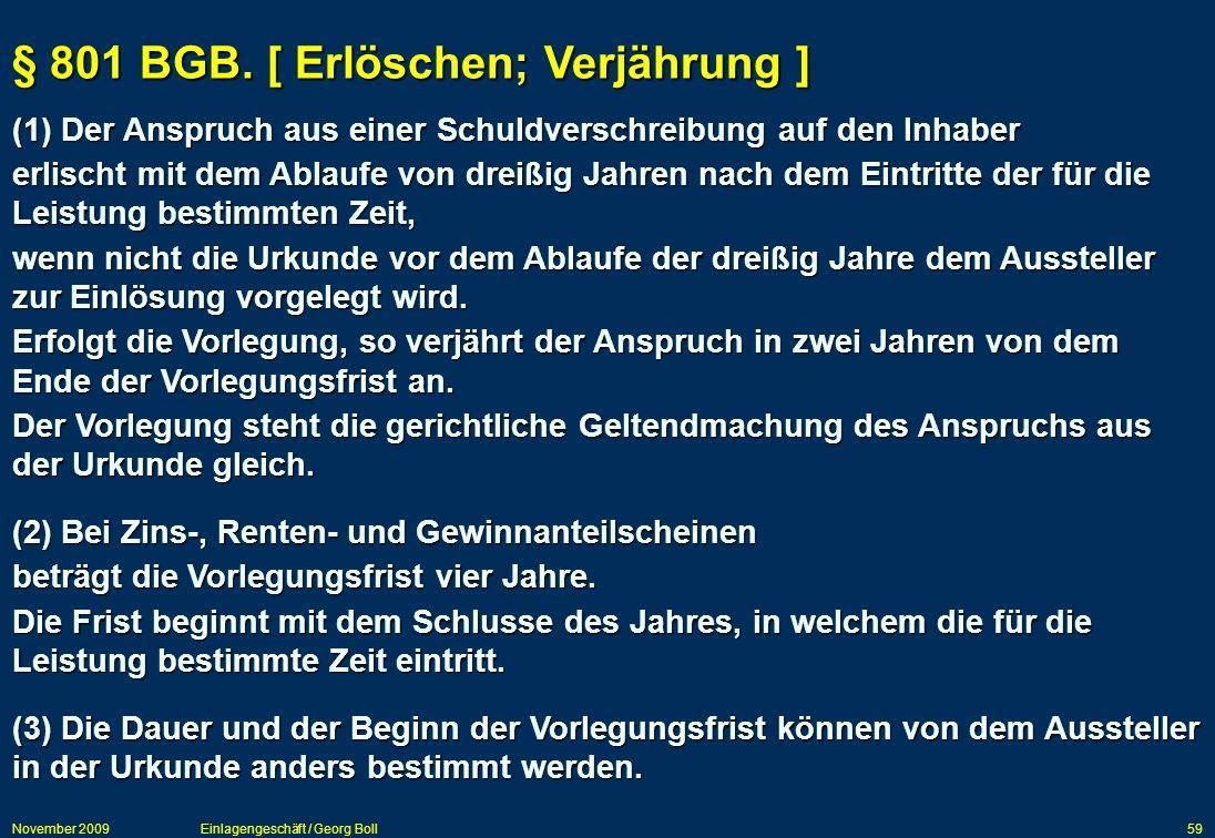November 2009Einlagengeschäft / Georg Boll59 (1) Der Anspruch aus einer Schuldverschreibung auf den Inhaber erlischt mit dem Ablaufe von dreißig Jahre