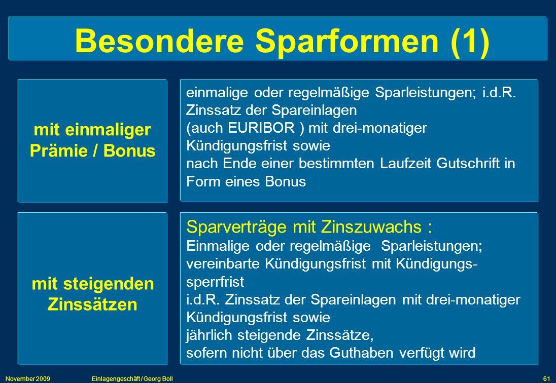 November 2009Einlagengeschäft / Georg Boll61 Besondere Sparformen (1) mit einmaliger Prämie / Bonus einmalige oder regelmäßige Sparleistungen; i.d.R.